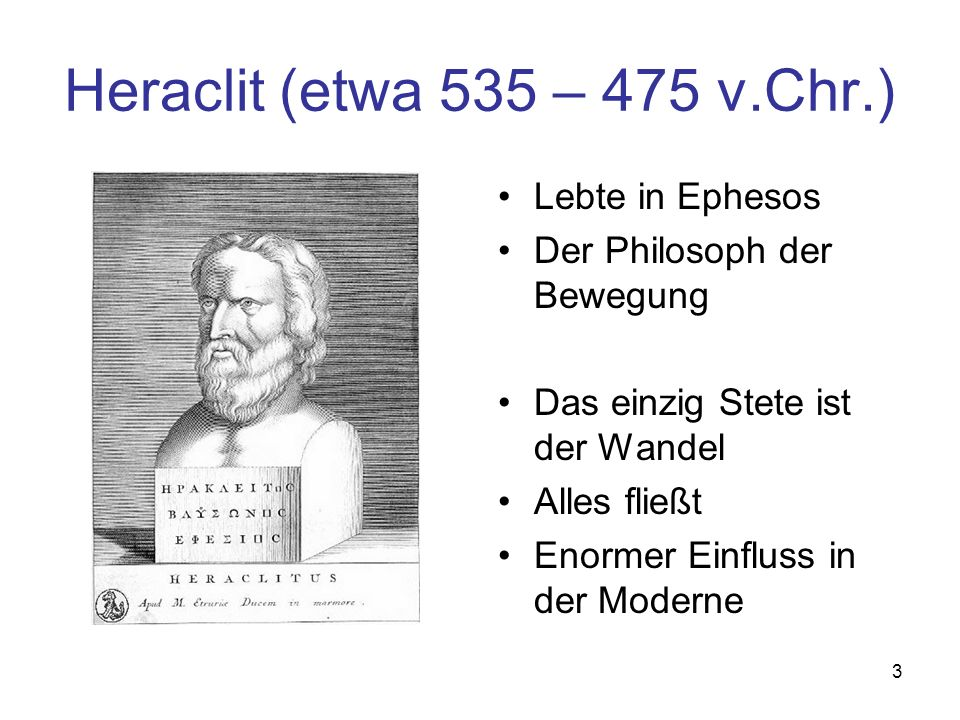 Heraclit (etwa 535 – 475 v.Chr.) Lebte in Ephesos