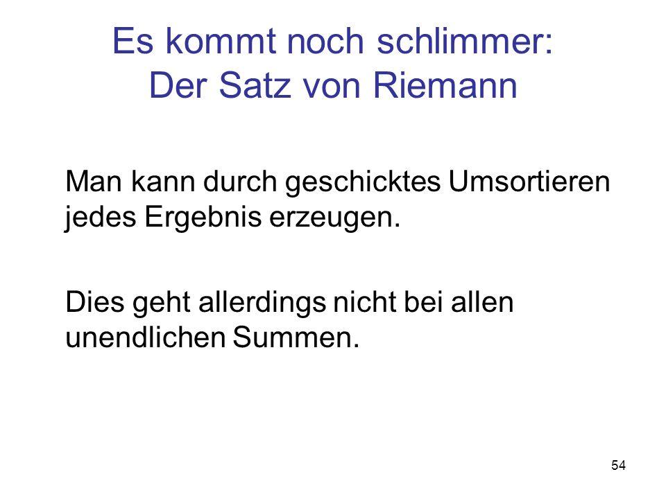 Es kommt noch schlimmer: Der Satz von Riemann