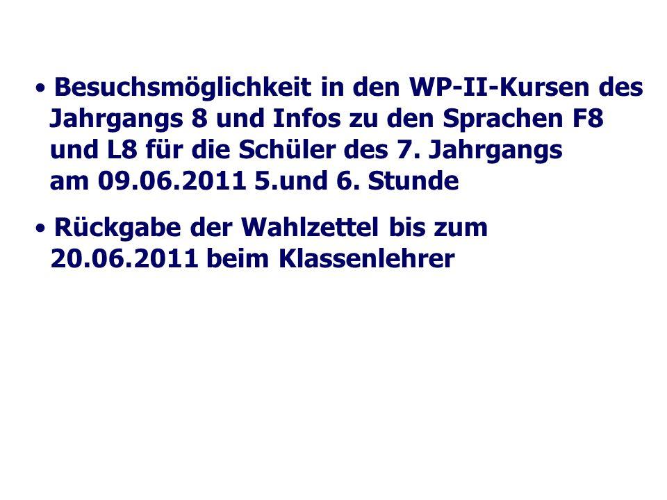 Besuchsmöglichkeit in den WP-II-Kursen des Jahrgangs 8 und Infos zu den Sprachen F8 und L8 für die Schüler des 7. Jahrgangs am 09.06.2011 5.und 6. Stunde
