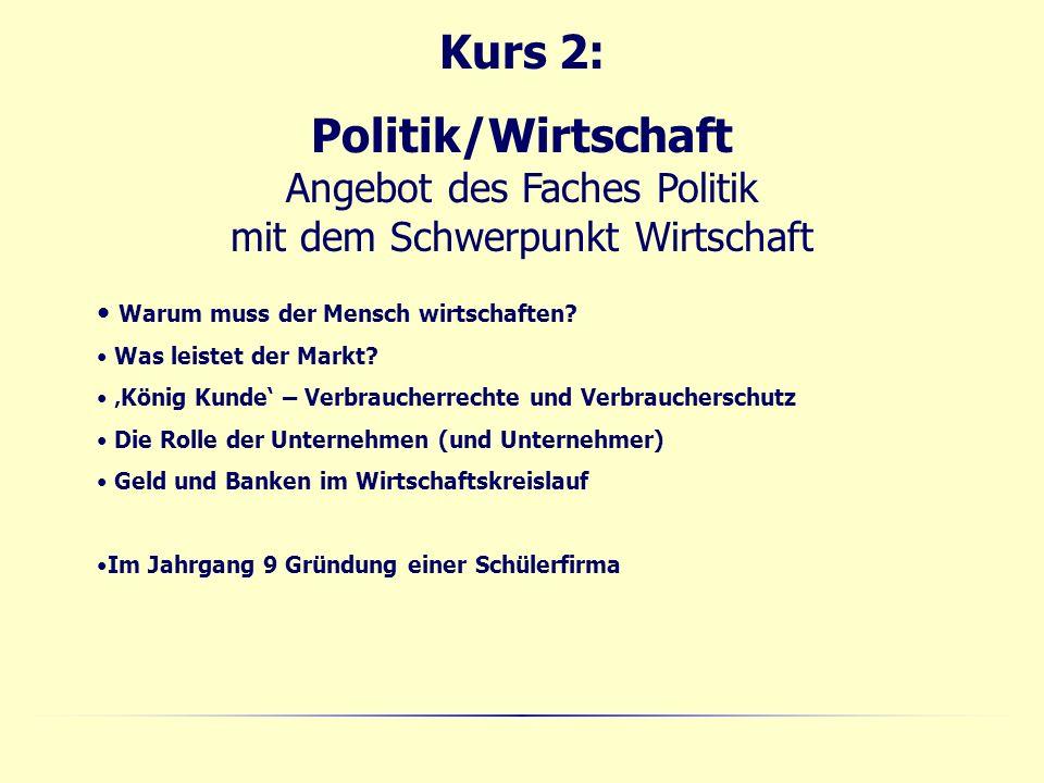 Kurs 2: Politik/Wirtschaft Angebot des Faches Politik mit dem Schwerpunkt Wirtschaft. Warum muss der Mensch wirtschaften