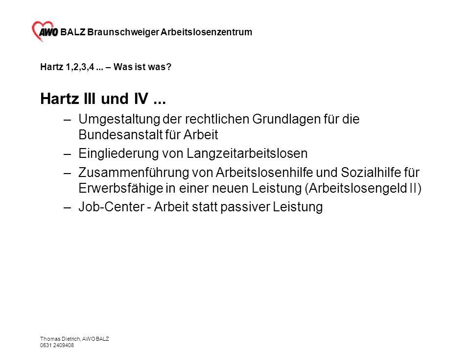 Hartz 1,2,3,4 ... – Was ist was Hartz III und IV ... Umgestaltung der rechtlichen Grundlagen für die Bundesanstalt für Arbeit.