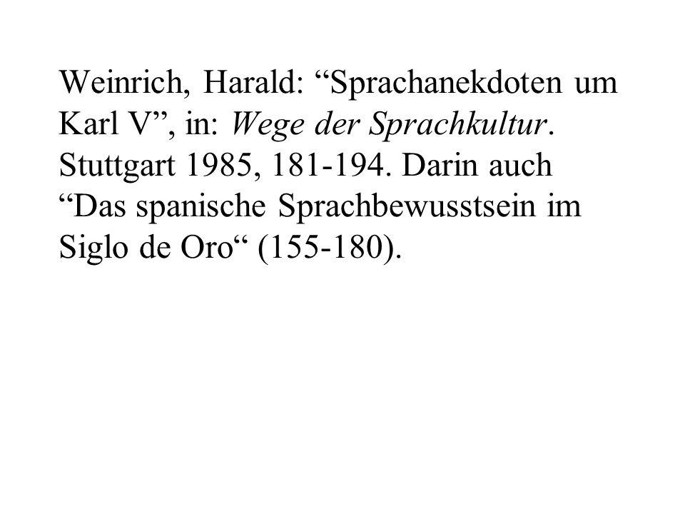 Weinrich, Harald: Sprachanekdoten um Karl V , in: Wege der Sprachkultur.