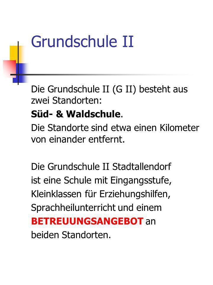 Grundschule II Die Grundschule II (G II) besteht aus zwei Standorten: