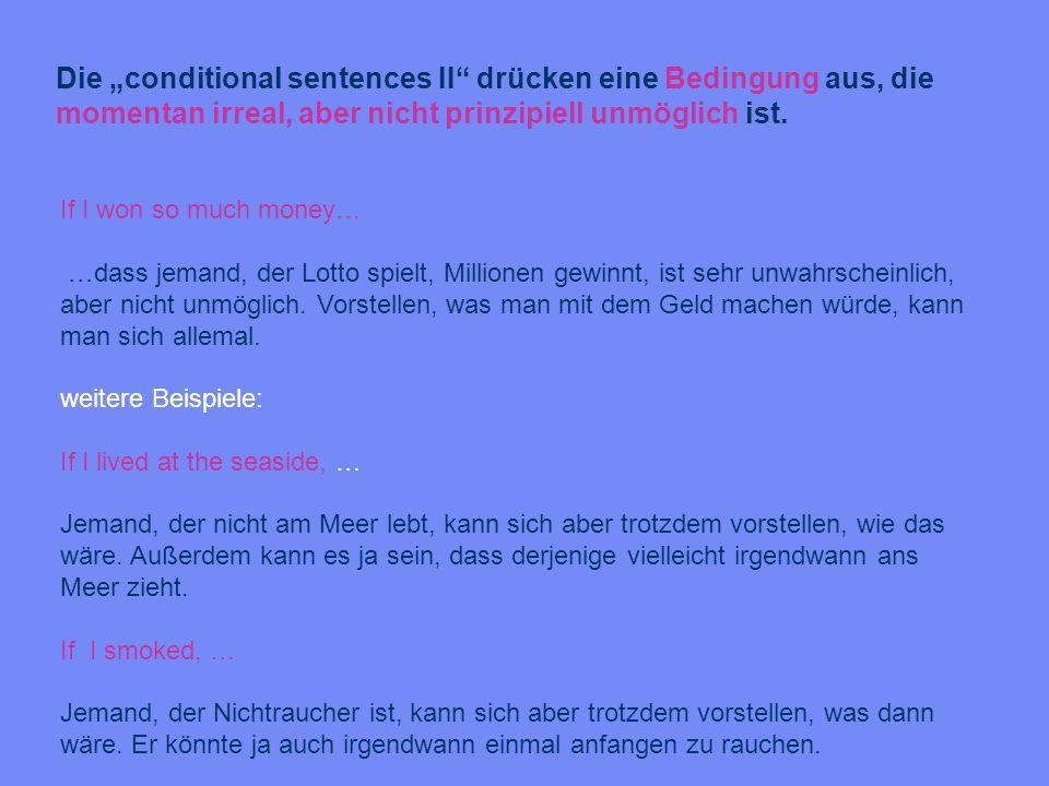 """Die """"conditional sentences II drücken eine Bedingung aus, die momentan irreal, aber nicht prinzipiell unmöglich ist."""