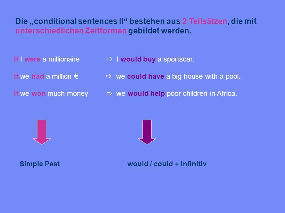 """Die """"conditional sentences II bestehen aus 2 Teilsätzen, die mit unterschiedlichen Zeitformen gebildet werden."""