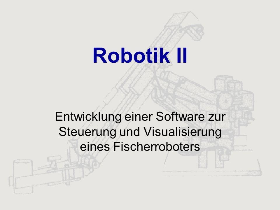 Robotik II Entwicklung einer Software zur Steuerung und Visualisierung eines Fischerroboters