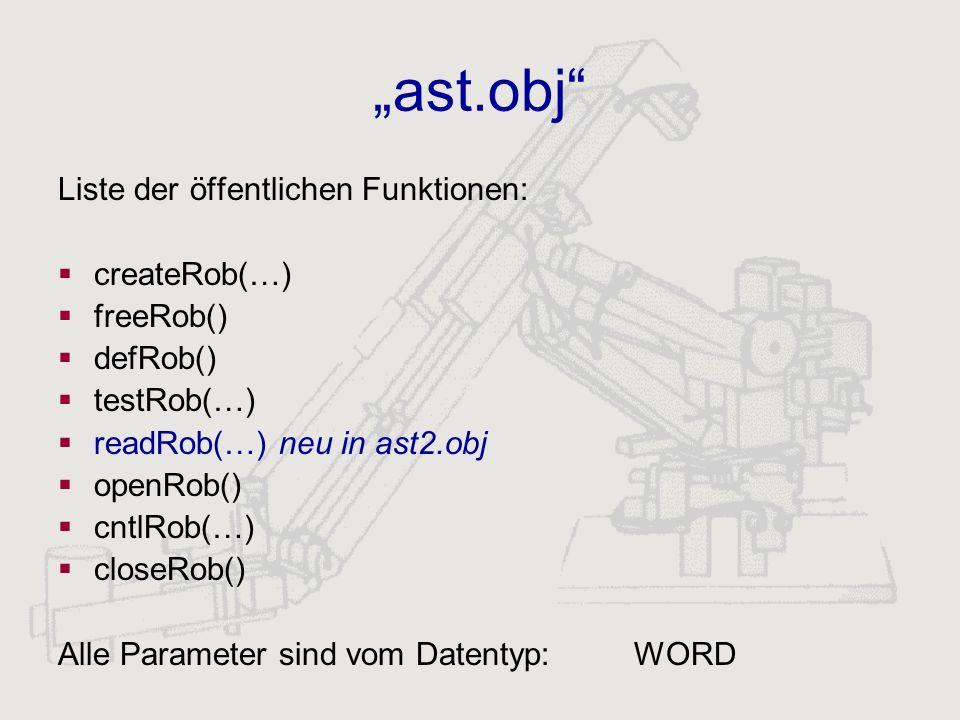 """""""ast.obj Liste der öffentlichen Funktionen: createRob(…) freeRob()"""