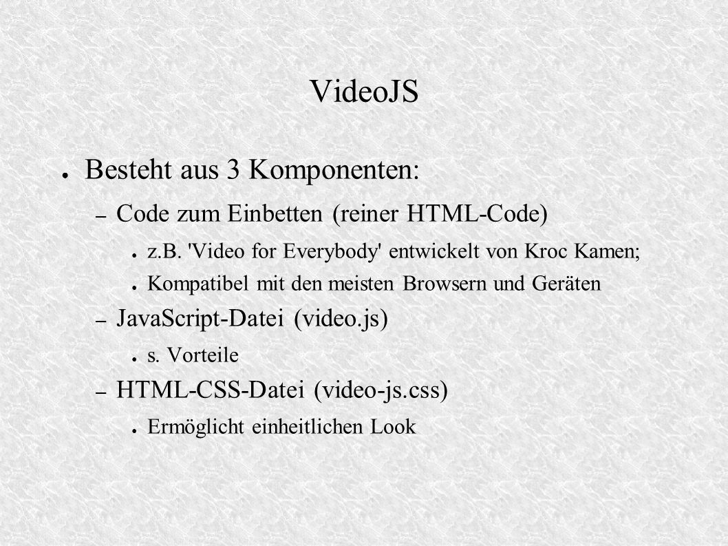 VideoJS Besteht aus 3 Komponenten:
