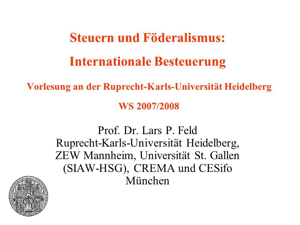 Steuern und Föderalismus: Internationale Besteuerung Vorlesung an der Ruprecht-Karls-Universität Heidelberg WS 2007/2008