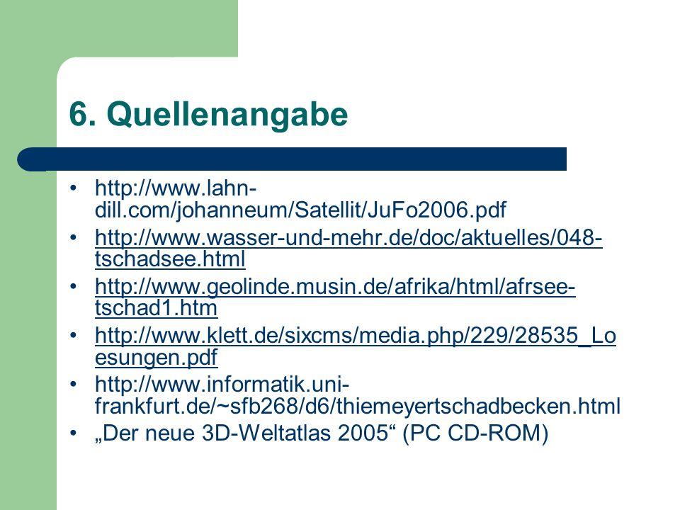 6. Quellenangabe http://www.lahn-dill.com/johanneum/Satellit/JuFo2006.pdf. http://www.wasser-und-mehr.de/doc/aktuelles/048-tschadsee.html.