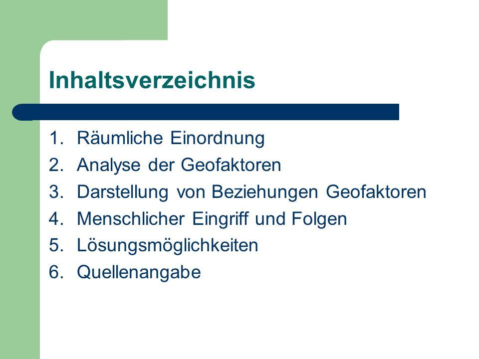 Inhaltsverzeichnis Räumliche Einordnung Analyse der Geofaktoren