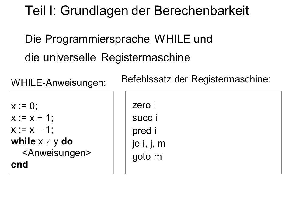 Teil I: Grundlagen der Berechenbarkeit Die Programmiersprache WHILE und die universelle Registermaschine