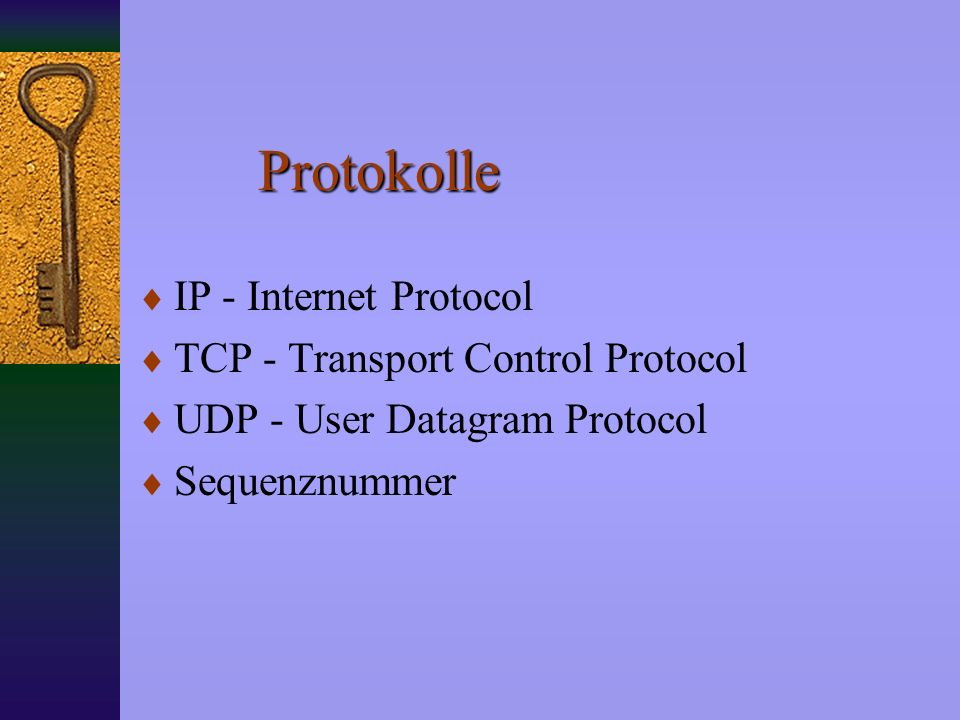 Protokolle IP - Internet Protocol TCP - Transport Control Protocol