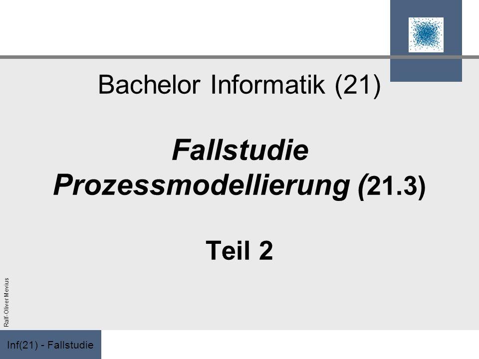 Bachelor Informatik (21) Fallstudie Prozessmodellierung (21.3) Teil 2