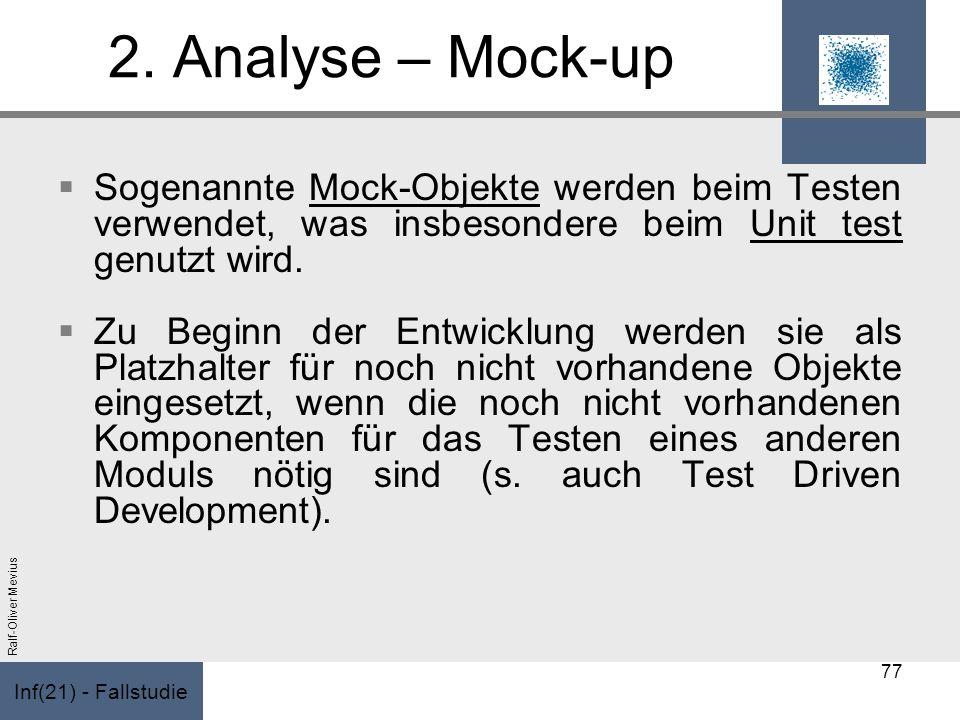 2. Analyse – Mock-up Sogenannte Mock-Objekte werden beim Testen verwendet, was insbesondere beim Unit test genutzt wird.