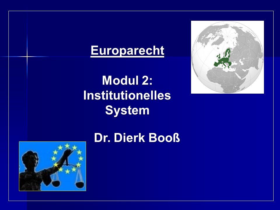 Europarecht Modul 2: Institutionelles System Dr. Dierk Booß