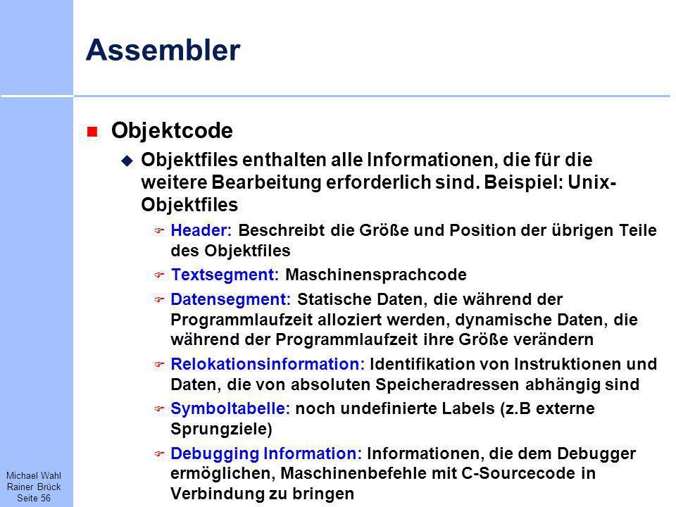 Assembler Objektcode. Objektfiles enthalten alle Informationen, die für die weitere Bearbeitung erforderlich sind. Beispiel: Unix-Objektfiles.