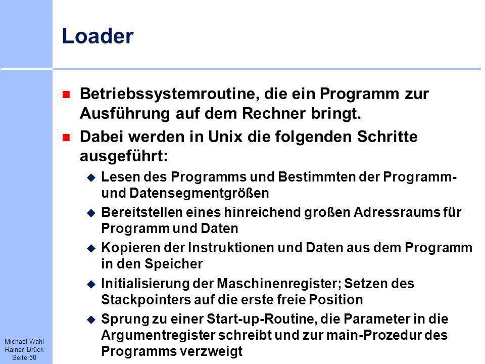 Loader Betriebssystemroutine, die ein Programm zur Ausführung auf dem Rechner bringt. Dabei werden in Unix die folgenden Schritte ausgeführt:
