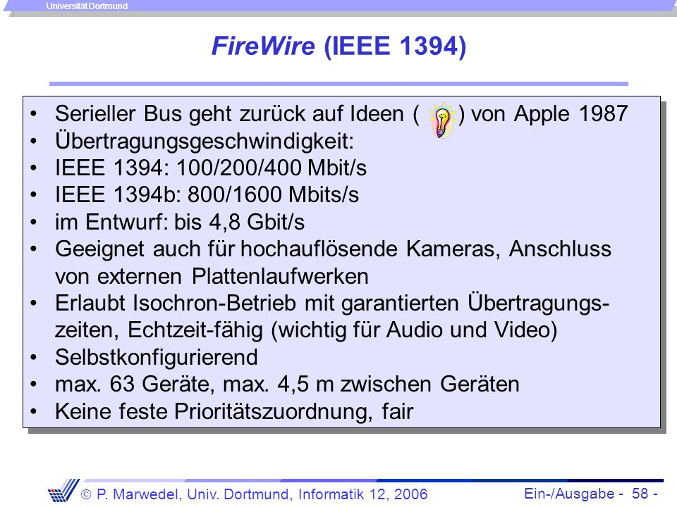 FireWire (IEEE 1394) Serieller Bus geht zurück auf Ideen ( ) von Apple 1987. Übertragungsgeschwindigkeit: