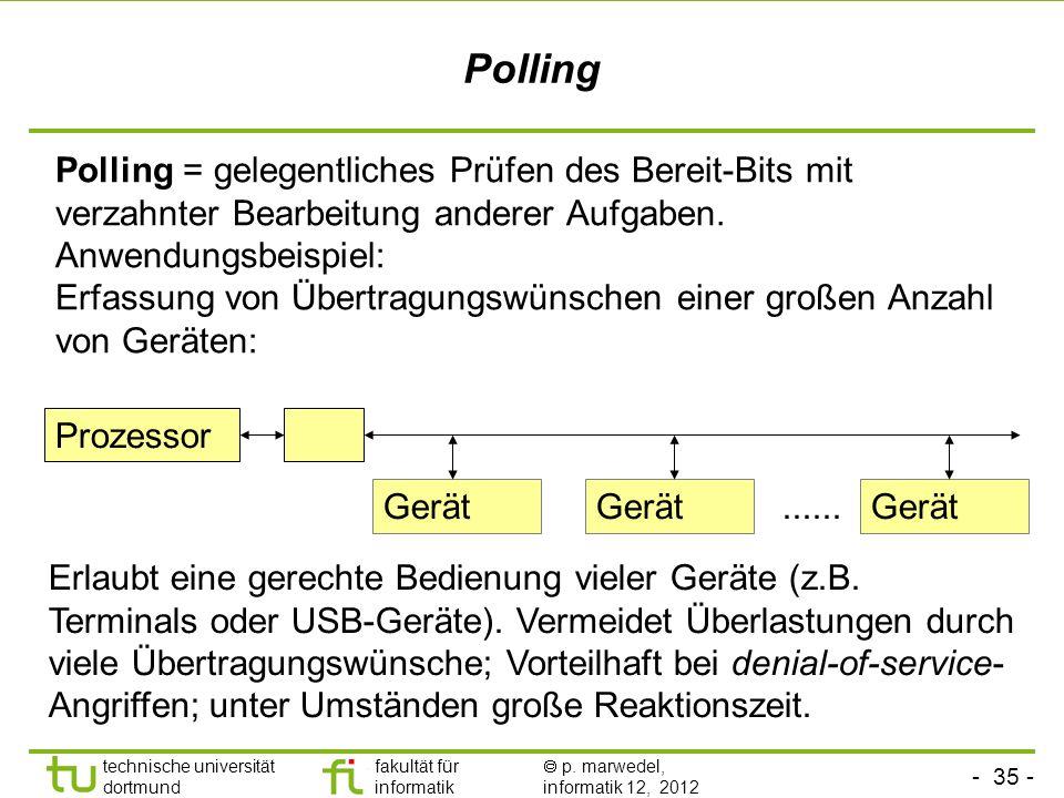 Polling Polling = gelegentliches Prüfen des Bereit-Bits mit verzahnter Bearbeitung anderer Aufgaben.