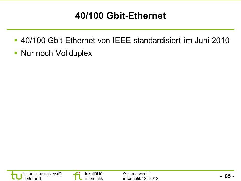 40/100 Gbit-Ethernet 40/100 Gbit-Ethernet von IEEE standardisiert im Juni 2010 Nur noch Vollduplex