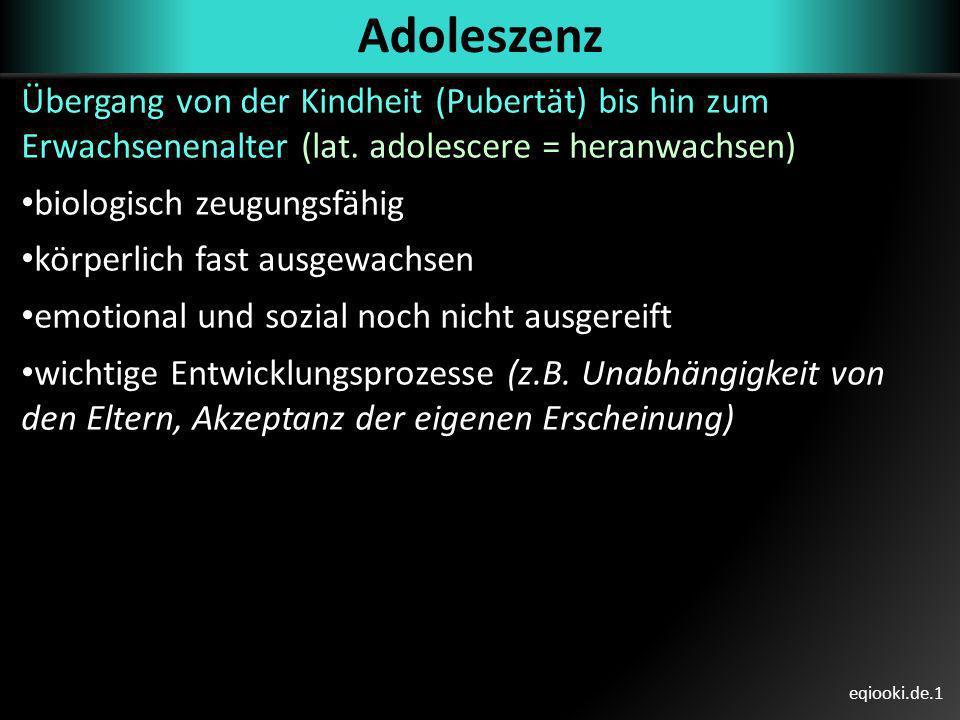 AdoleszenzÜbergang von der Kindheit (Pubertät) bis hin zum Erwachsenenalter (lat. adolescere = heranwachsen)