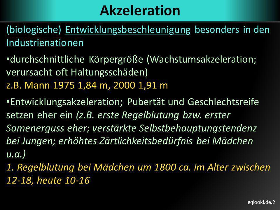 Akzeleration (biologische) Entwicklungsbeschleunigung besonders in den Industrienationen.