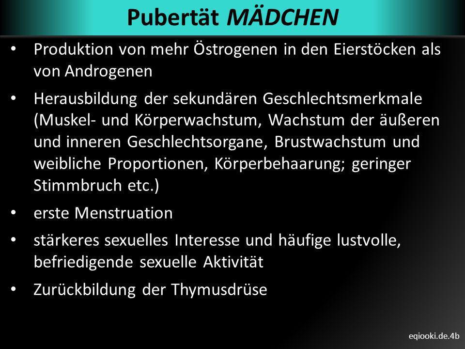 Pubertät MÄDCHENProduktion von mehr Östrogenen in den Eierstöcken als von Androgenen.