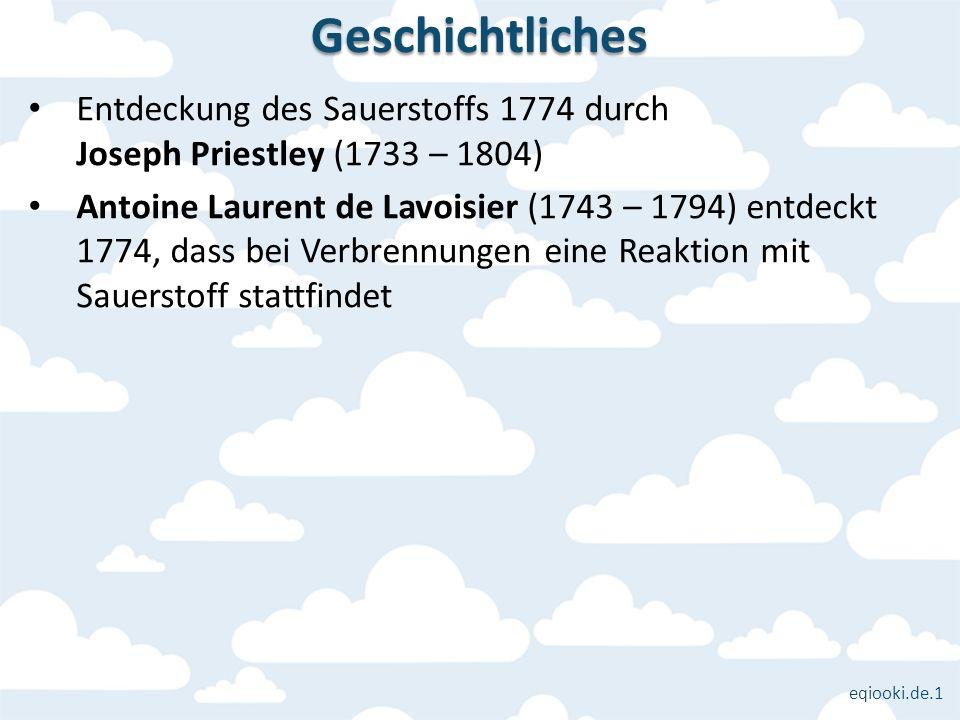 Geschichtliches Entdeckung des Sauerstoffs 1774 durch Joseph Priestley (1733 – 1804)