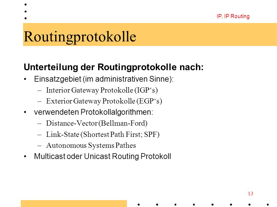 Routingprotokolle Unterteilung der Routingprotokolle nach: