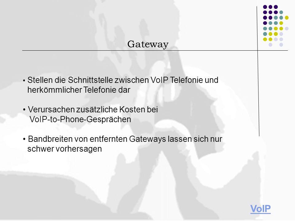 Gateway• Stellen die Schnittstelle zwischen VoIP Telefonie und herkömmlicher Telefonie dar.