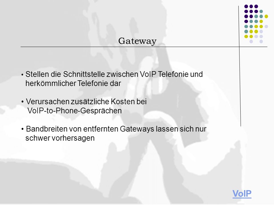 Gateway • Stellen die Schnittstelle zwischen VoIP Telefonie und herkömmlicher Telefonie dar.