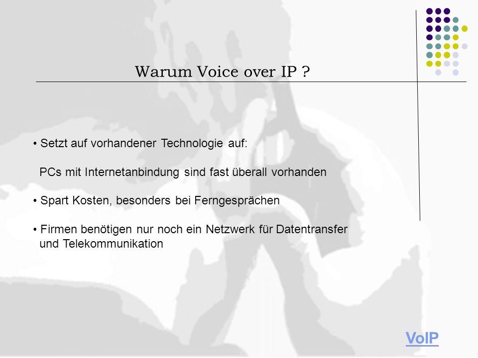 Warum Voice over IP VoIP • Setzt auf vorhandener Technologie auf: