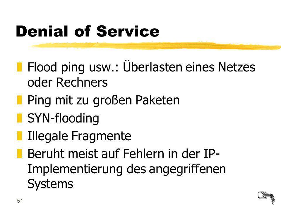 Denial of Service Flood ping usw.: Überlasten eines Netzes oder Rechners. Ping mit zu großen Paketen.