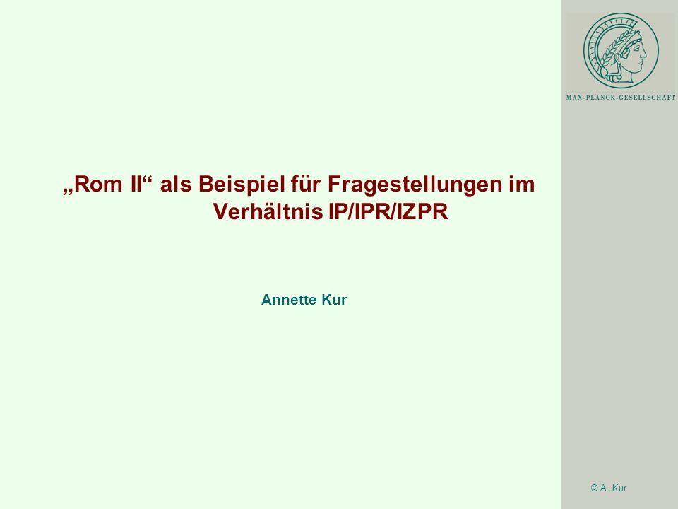 """""""Rom II als Beispiel für Fragestellungen im Verhältnis IP/IPR/IZPR"""