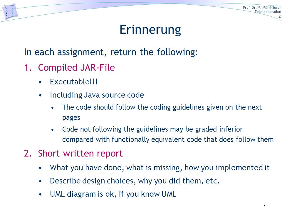 Erinnerung In each assignment, return the following: Compiled JAR-File
