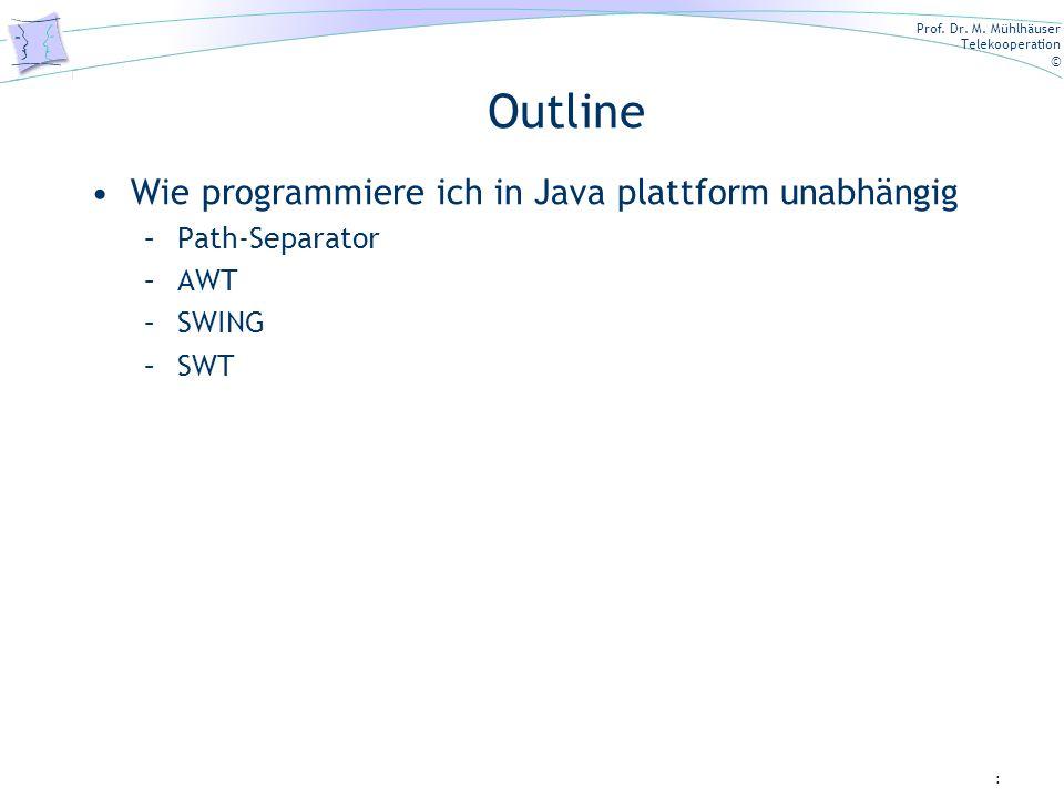 Outline Wie programmiere ich in Java plattform unabhängig