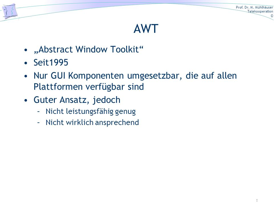 "AWT ""Abstract Window Toolkit Seit1995"