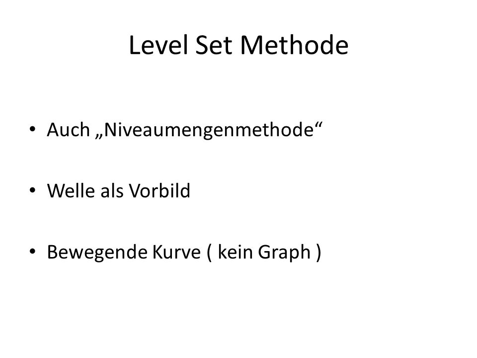 "Level Set Methode Auch ""Niveaumengenmethode Welle als Vorbild"