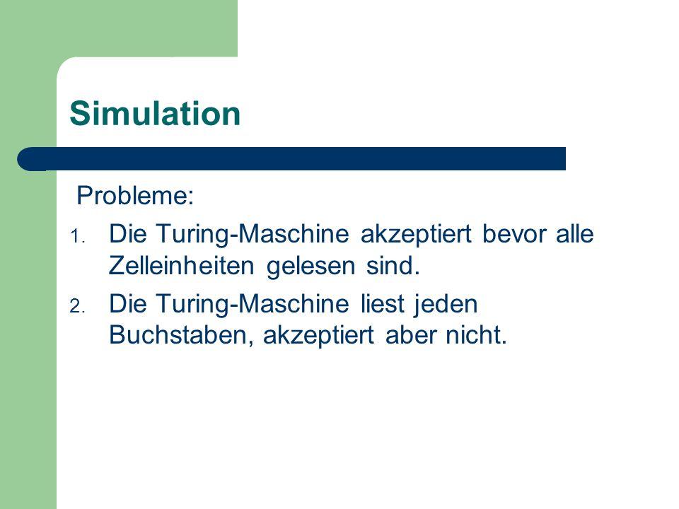Simulation Probleme: Die Turing-Maschine akzeptiert bevor alle Zelleinheiten gelesen sind.