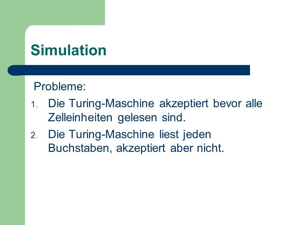SimulationProbleme: Die Turing-Maschine akzeptiert bevor alle Zelleinheiten gelesen sind.