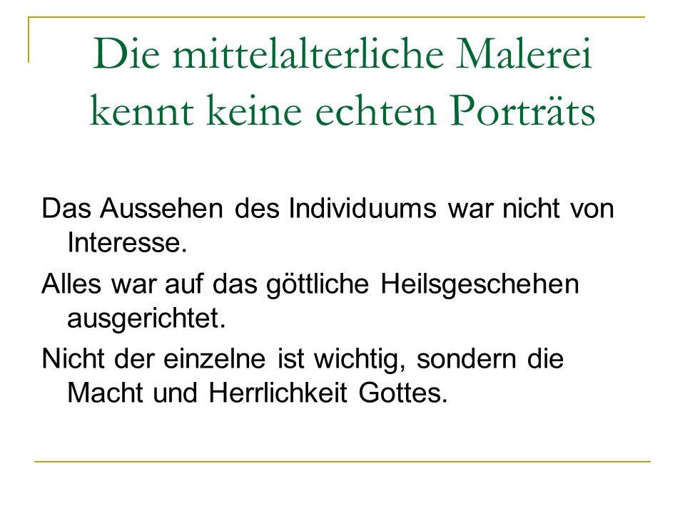 Die mittelalterliche Malerei kennt keine echten Porträts