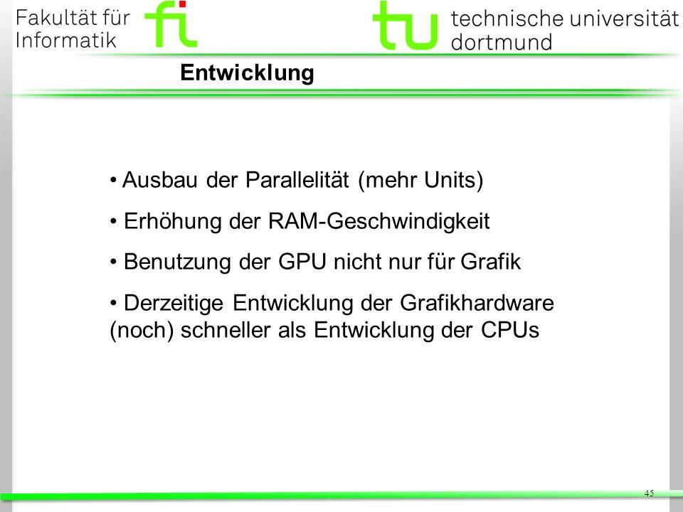 EntwicklungAusbau der Parallelität (mehr Units) Erhöhung der RAM-Geschwindigkeit. Benutzung der GPU nicht nur für Grafik.
