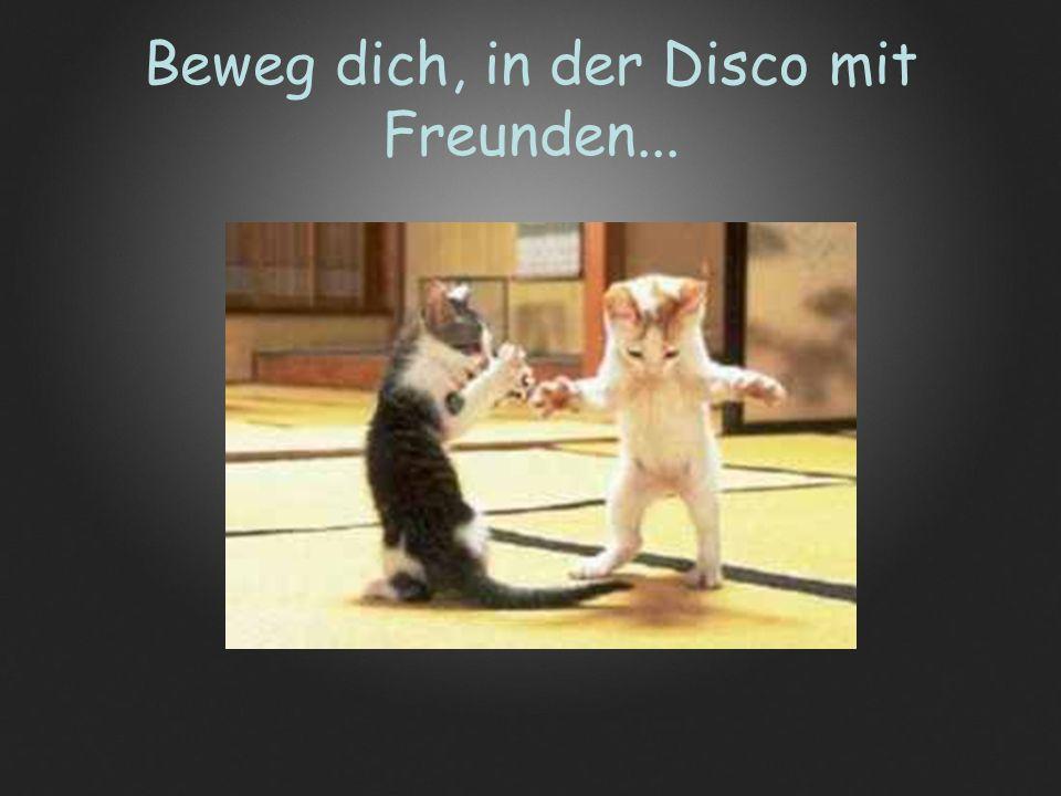 Beweg dich, in der Disco mit Freunden...