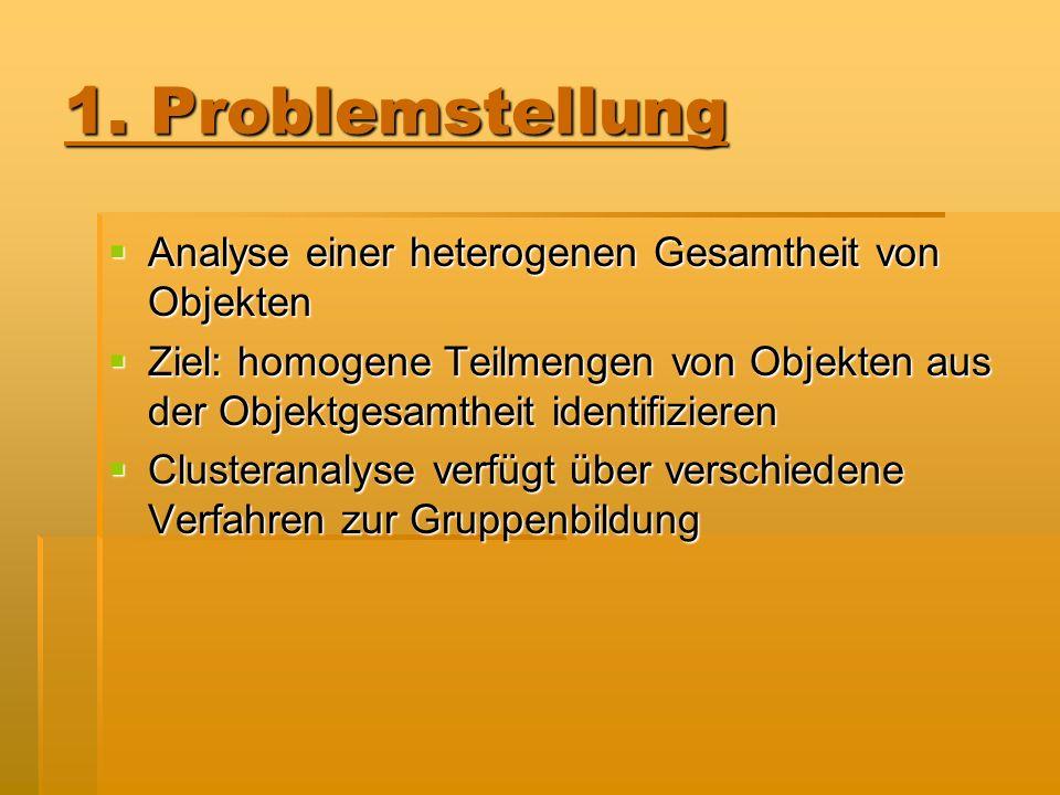 1. Problemstellung Analyse einer heterogenen Gesamtheit von Objekten