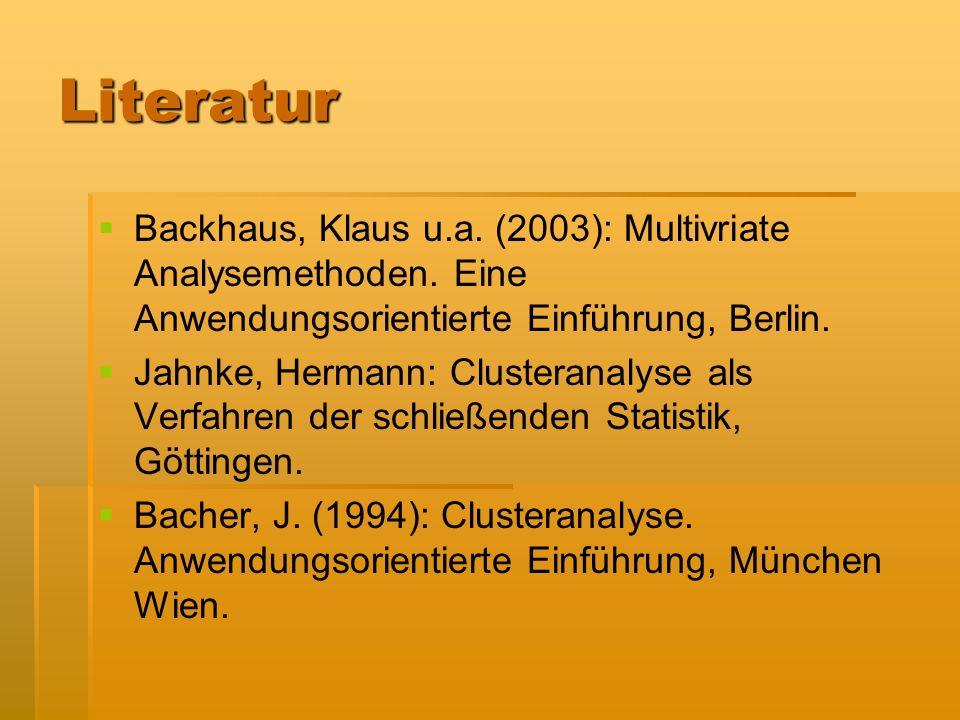 LiteraturBackhaus, Klaus u.a. (2003): Multivriate Analysemethoden. Eine Anwendungsorientierte Einführung, Berlin.