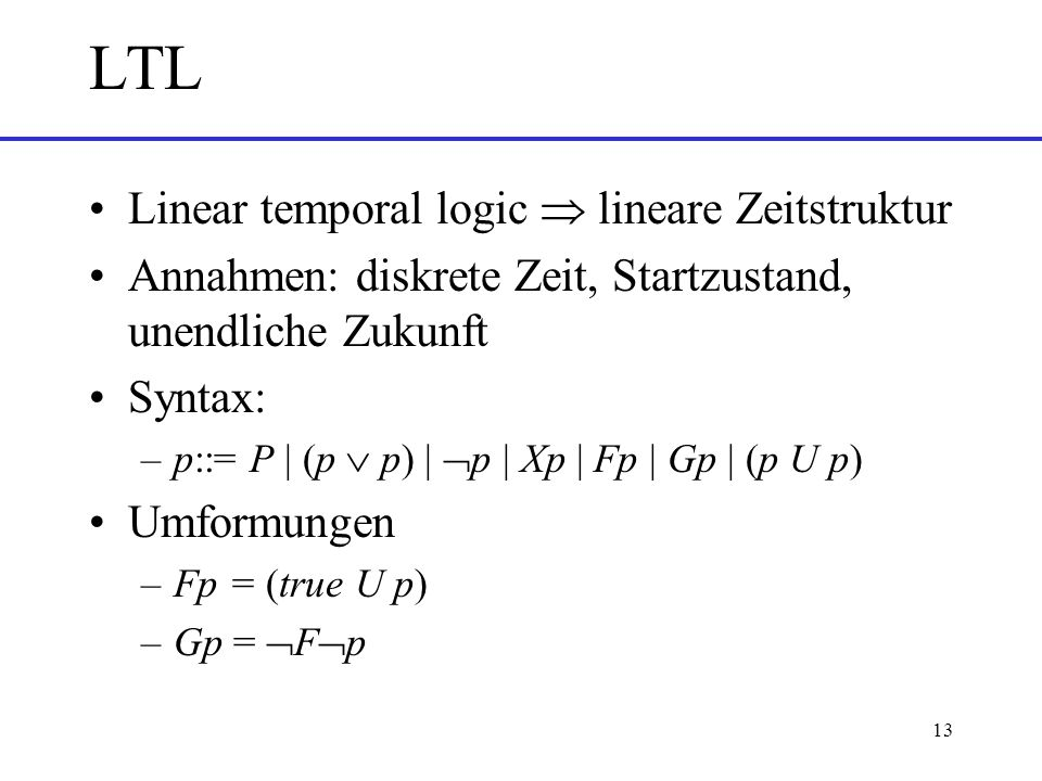 LTL Linear temporal logic  lineare Zeitstruktur