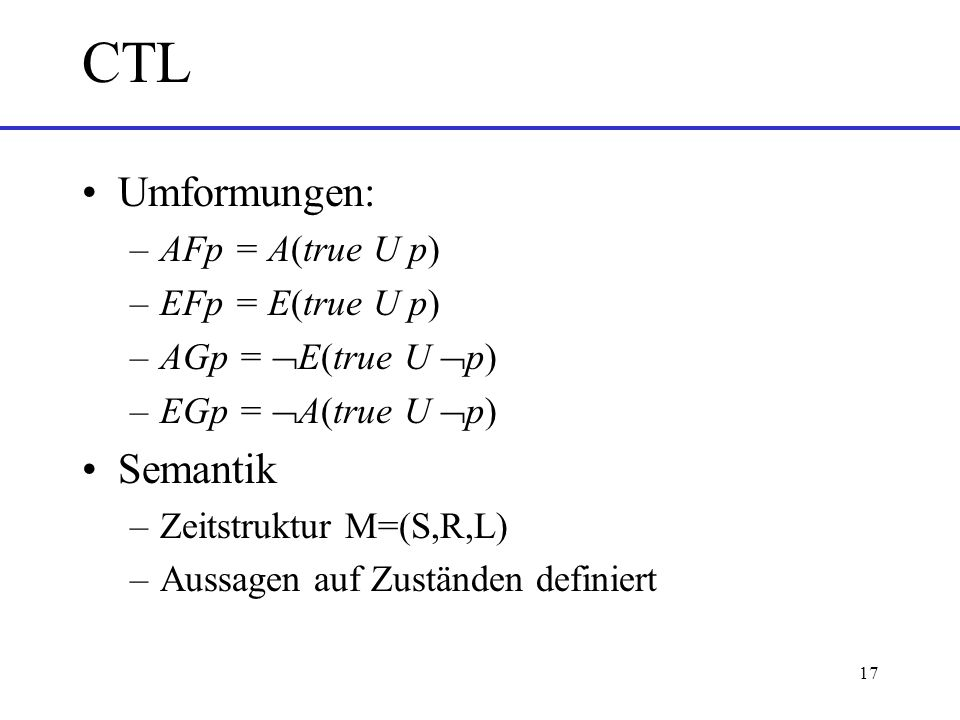 CTL Umformungen: Semantik AFp = A(true U p) EFp = E(true U p)