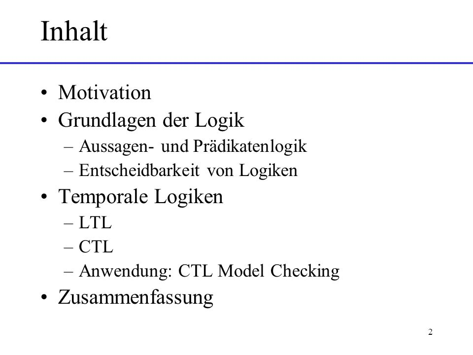 Inhalt Motivation Grundlagen der Logik Temporale Logiken
