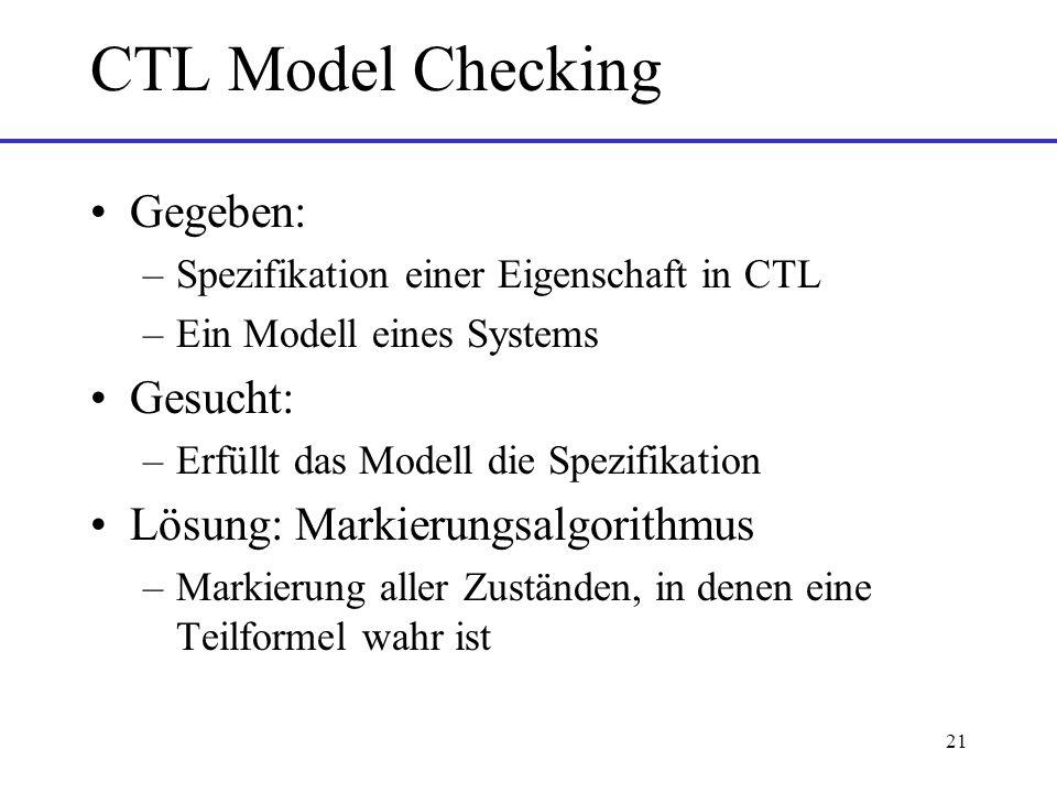 CTL Model Checking Gegeben: Gesucht: Lösung: Markierungsalgorithmus